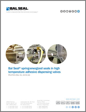 Bal Seal spring energized seals in high temperature adhesive dispensing valves